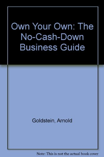 Own Your Own: The No-Cash-Down Business Guide - Turn NO Capital Into Unlimited Success with Proven ...