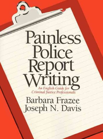 9780136476290: Painless Police Report Writing: An English Guide for Criminal Justice Professionals