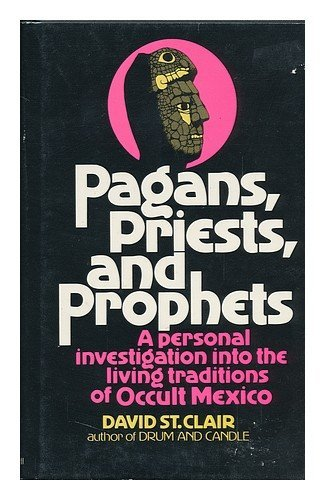 Pagans, priests, and prophets: A personal investigation into the living traditions of occult Mexico (0136477275) by St. Clair, David