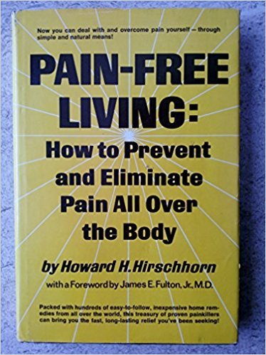 Pain-Free Living: How to Prevent and Eliminate: Hirschhorn, Howard H.;