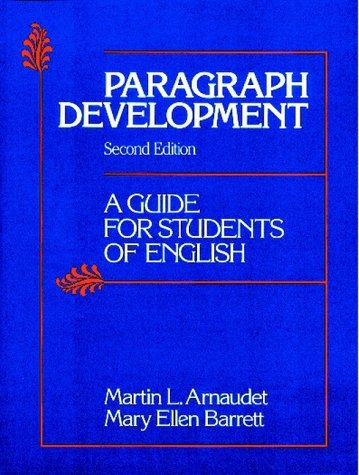 Paragraph Development: A Guide for Students of: Martin L. Arnaudet,