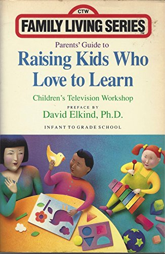 9780136488330: Parents' Guide to Raising Kids Who Love to Learn: Infants to Grade School (Children's Television Workshop Family Living Series)