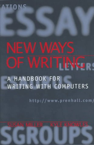 New Ways of Writing: A Handbook for Writing with Computers (0136522157) by Miller, Susan; Knowles, Kyle