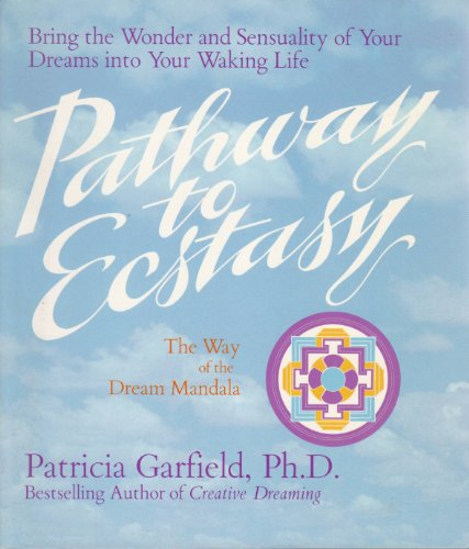 Pathway to Ecstasy: The Way of the Dream Mandala: Garfield, Patricia