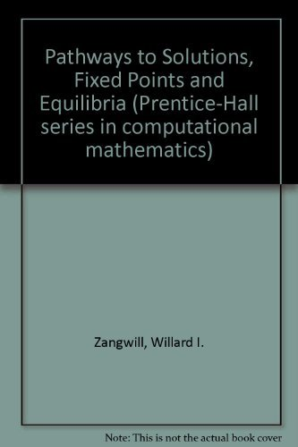 9780136535010: Pathways to Solutions, Fixed Points and Equilibria (Prentice-Hall series in computational mathematics)