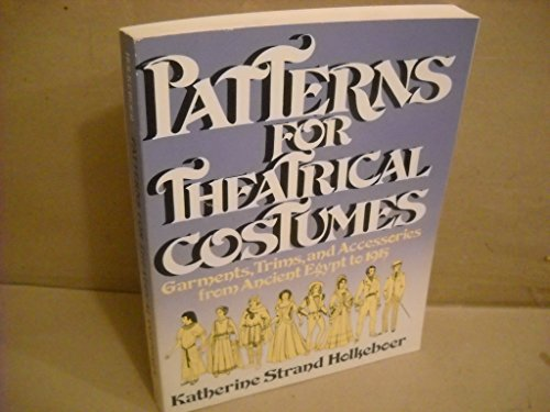 9780136542605: Patterns for Theatrical Costumes: Garments, Trims and Accesories Egypt to 1915