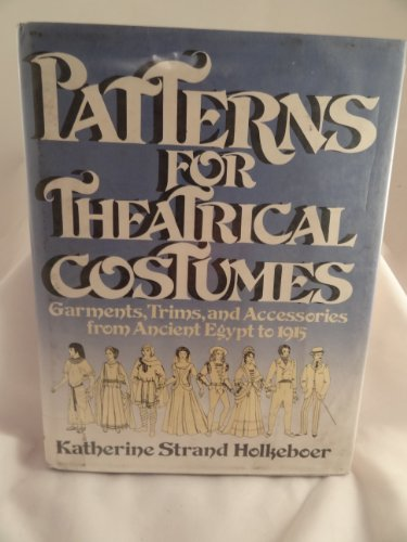9780136542780: Patterns for theatrical costumes: Garments, trims, and accessories from ancient Egypt to 1915 (A Spectrum book)