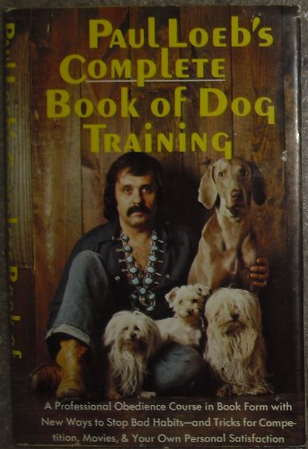 Paul Loeb's Complete Book of Dog Training.: Paul Loeb