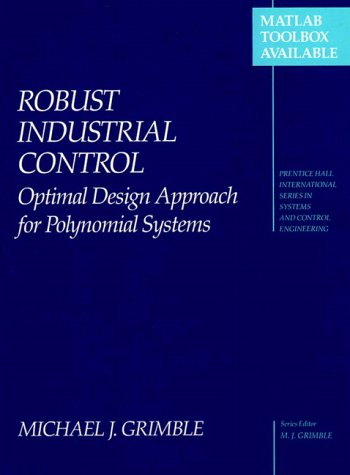 9780136552833: Robust Industrial Control: Optimal Design Approach for Polynomial Systems (Prentice Hall International Series in Systems and Control Engineering)