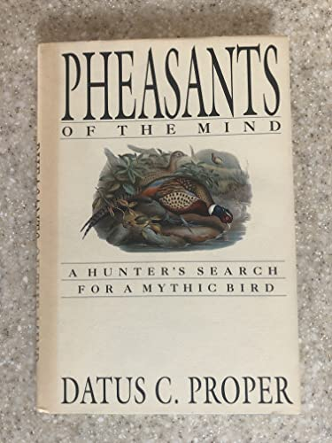 Pheasants of the Mind: A Hunter's Search for a Mythic Bird