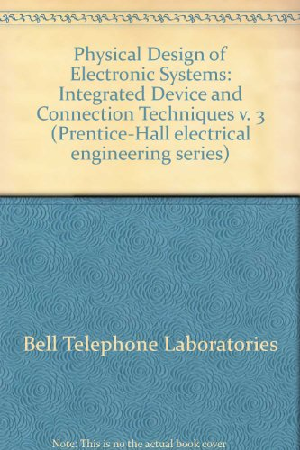 9780136663706: Physical Design of Electronic Systems: Integrated Device and Connection Techniques v. 3 (Prentice-Hall electrical engineering series)