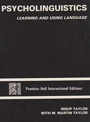Psycholinguistics: Learning and Using Languages: Taylor, Insup; Taylor, M. Martin
