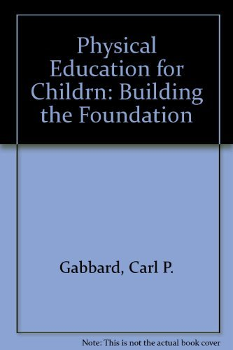 Physical Education for Children: Building the Foundation: Carl Gabbard