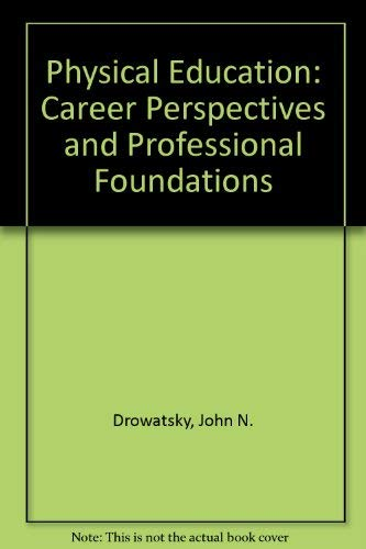 Physical Education: Career Perspectives and Professional Foundations: Drowatsky, John N.,