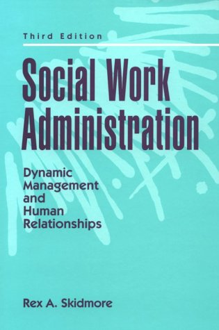 9780136690375: Social Work Administration:Dynamic Management and Human Relationships