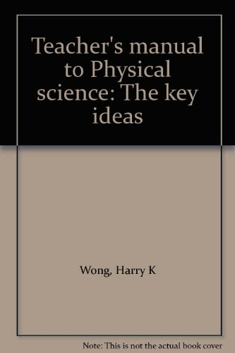 Teacher's manual to Physical science: The key ideas (0136715524) by Harry K Wong