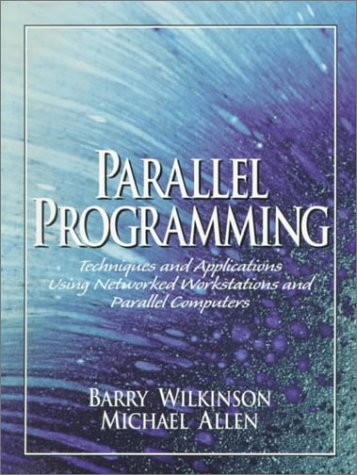 Parallel Programming: Techniques and Applications Using Networked Workstations and Parallel Computers (0136717101) by Barry Wilkinson; Michael Allen