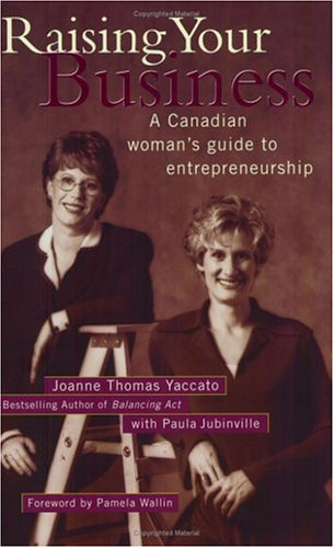 Raising Your Business : A Canadian Woman's: Joanne Thomas Yaccato