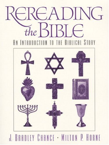 Rereading the Bible: An Introduction to the: J. Bradley Chance,