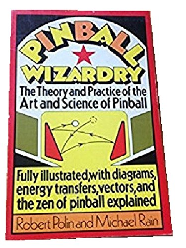 9780136762218: Pinball Wizardry: The Theory and Practice of the Art and Science of Pinball