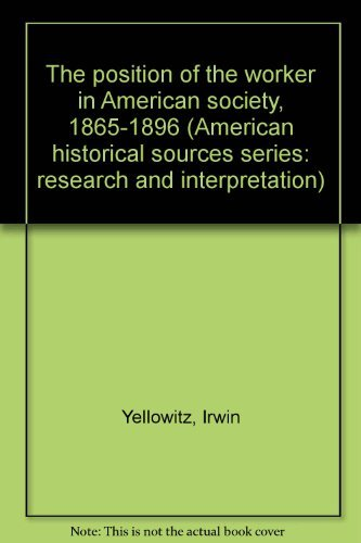9780136764861: The position of the worker in American society, 1865-1896 (American historical sources series: research and interpretation)