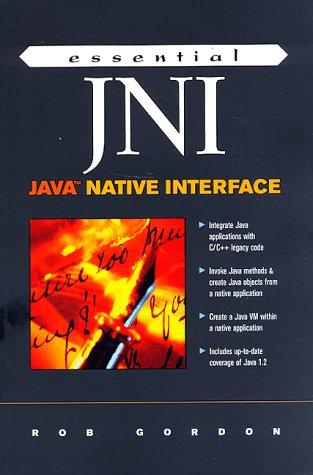 Essential JNI : Java Native Interface: Rob Gordon