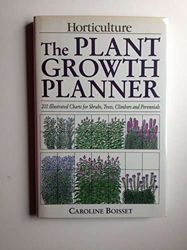 9780136812302: The Plant Growth Planner: Two Hundred Illustrated Charts for Shrubs, Trees, Climbers, and Perennials (Horticulture)