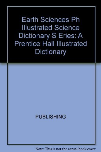 9780136817352: Earth Sciences Ph Illustrated Science Dictionary S Eries: A Prentice Hall Illustrated Dictionary