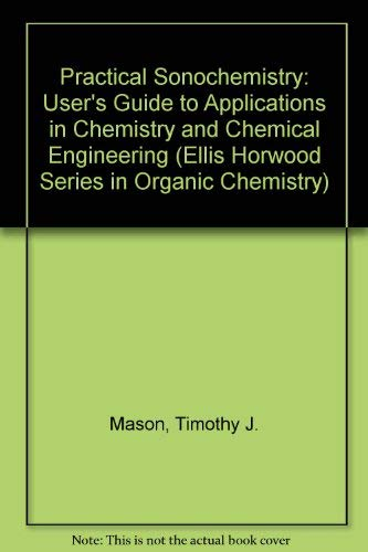 9780136826422: Practical Sonochemistry: User's Guide to Applications in Chemistry and Chemical Engineering (Ellis Horwood Series in Organic Chemistry)