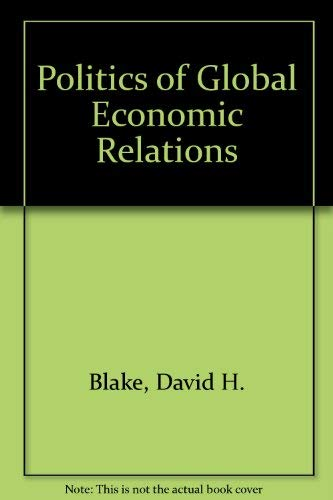 9780136847120: Politics of Global Economic Relations
