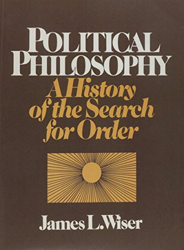 Political Philosophy: A History of the Search: Wiser, James