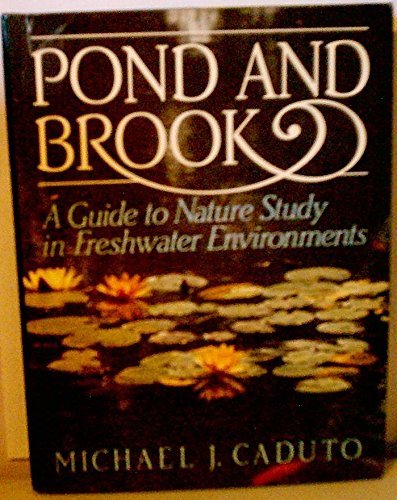 Pond and Brook: A Guide to Nature Study in Freshwater Environments (PHalarope books) (0136851088) by Michael J. Caduto