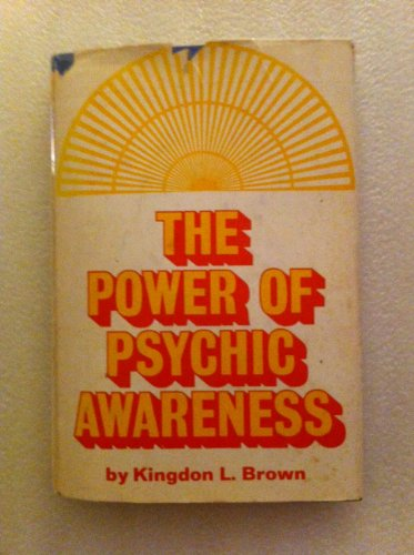 The Power of Psychic Awareness: Kingdon L. Brown