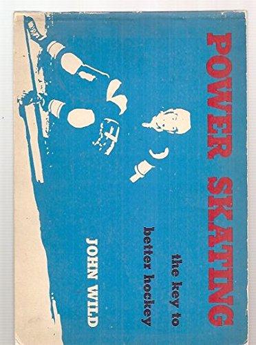 Power skating,: The key to better hockey: John Wild