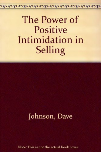 9780136872696: The Power of Positive Intimidation in Selling