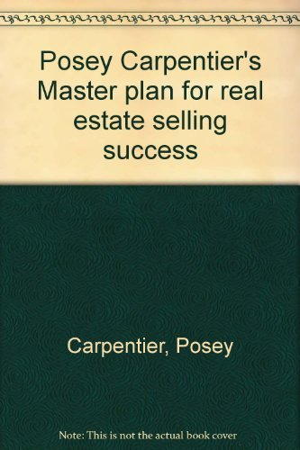 Posey Carpentier's Master plan for real estate selling success: Carpentier, Posey