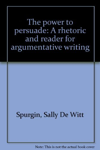9780136883913: The power to persuade: A rhetoric and reader for argumentative writing
