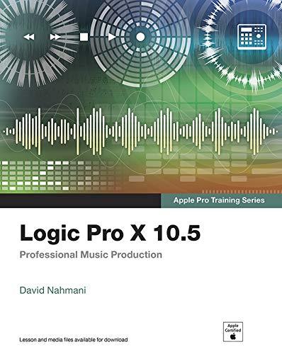 9780136886624: Logic Pro X 10.5 - Apple Pro Training Series: Professional Music Production