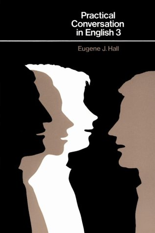 Practical Conversation In English Series Book 3: Eugene J. Hall