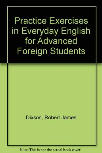 Practice Exercises in Everyday English: For Advanced: Robert J. Dixson