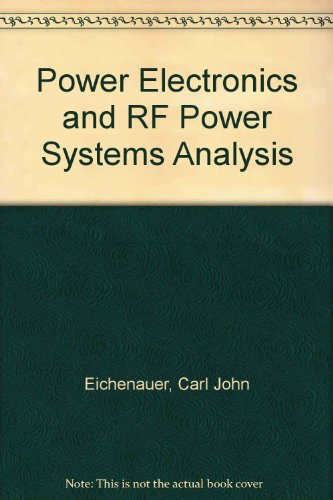 Power Electronics and Rf Power Systems Analysis: Carl Eichenauer