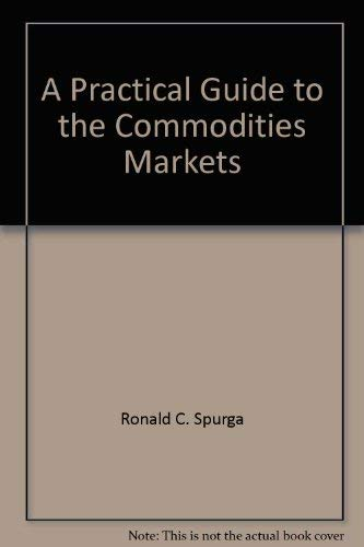 A Practical Guide to the Commodities Markets (BCS Practitioner Series): Spurga, Ronald C.
