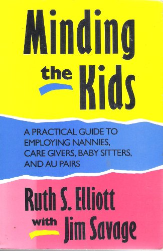9780136907282: Minding the Kids: A Practical Guide to Employing Nannies, Care Givers, Baby Sitters, and Au Pairs