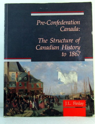 9780136924760: Pre-Confederation Canada: The Structure of Canadian History to 1867