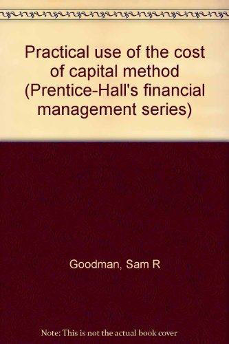 Practical use of the cost of capital method (Prentice-Hall's financial management series): ...