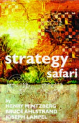 strategy safari mintzberg Imagine someone planning strategy what likely springs to mind is an image of orderly thinking: a senior manager, or a group of them, sitting in an office formulating courses of action that.