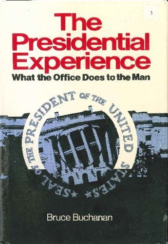 Presidential Experience: What the Office Does to the Man (A Spectrum book): Bruce Buchanan