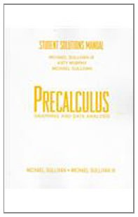 Precalculus Graphing and Data Analysis: Student Solutions: Sullivan, Michael; III,