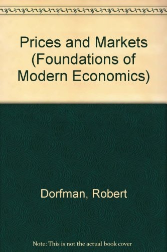 Prices and Markets, 3rd edition (Foundations of: Dorfman, Robert