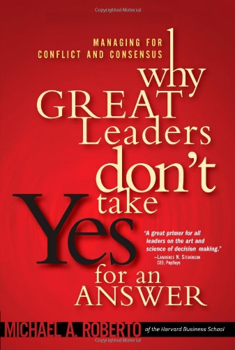 9780137000630: Why Great Leaders Don't Take Yes for an Answer: Managing for Conflict and Consensus
